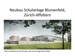 Neubau Schulanlage Blumenfeld , Zürich- Affoltern