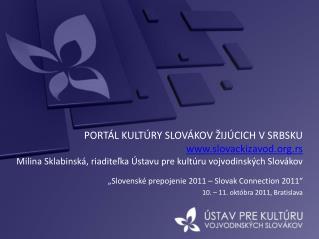 """"""" Slovenské prepojenie  2011 – Slovak Connection 2011"""" 10. – 11.  októbra  2011, Bratislava"""