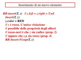 RB-insert ( T , z )    //  z.left  =  z.right  =  T.nil Insert ( T , z ) z.color =  RED