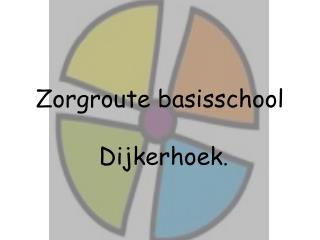 Zorgroute basisschool  Dijkerhoek .