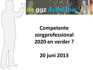 Competente  zorgprofessional 2020 en verder ? 20  juni 2013