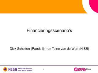 Financieringsscenario's Diek Scholten ( Raedelijn ) en Toine van de Wert (NISB)