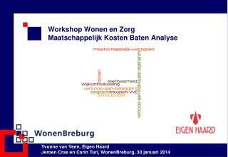 Workshop Wonen en Zorg  Maatschappelijk Kosten Baten Analyse