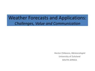 Weather Forecasts and Applications:  Challenges, Value and Communication