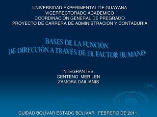 INTEGRANTES : CENTENO  MERILEN ZAMORA DAILIANIS CUIDAD BOLÍVAR ESTADO BOLÍVAR,   FEBRERO DE 2011.