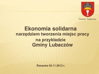 Ekonomia solidarna narzędziem tworzenia miejsc pracy  na przykładzie Gminy Lubaczów