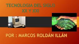 TECNOLOGIA DEL SIGLO XX Y XXI