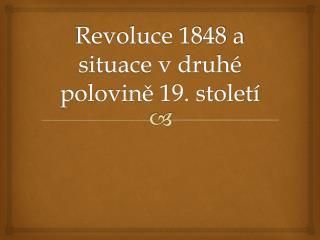 Revoluce 1848 a  situace  v druh� polovin? 19. stolet�