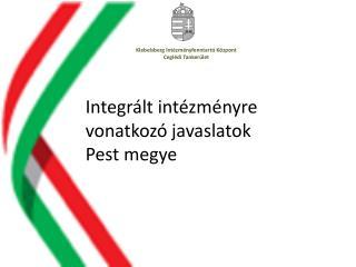 Integrált  intézményre vonatkozó javaslatok Pest  megye