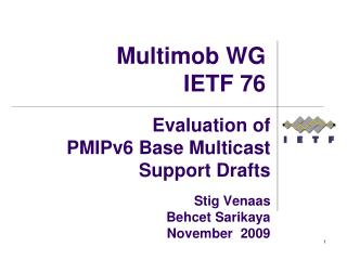 Evaluation of  PMIPv6 Base Multicast Support Drafts  Stig Venaas Behcet Sarikaya November  2009