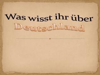 Was wisst ihr über  Deutschland