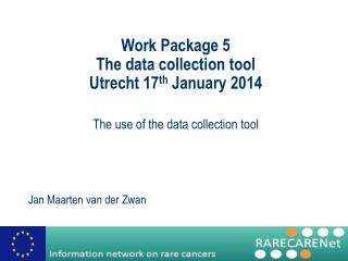 Work  Package  5 The data collection tool Utrecht 17 th  January 2014