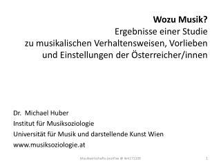 Dr.  Michael Huber Institut für Musiksoziologie Universität für Musik und darstellende Kunst Wien