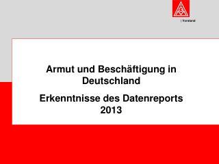 Armut und Beschäftigung in Deutschland Erkenntnisse des Datenreports 2013