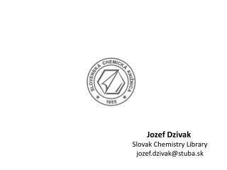 Jozef Dzivak  Slovak Chemistry Library jozef.dzivak@stuba.sk