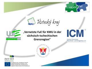""""""" Vernetzte FuE für KMU in der sächsisch-tschechischen Grenzregion"""""""