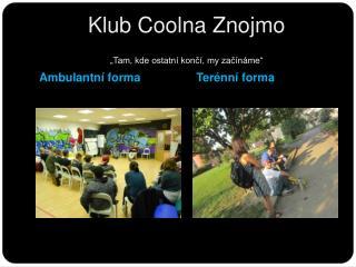 """Klub  Coolna Z nojmo """"Tam, kde ostatní končí, my začínáme"""""""