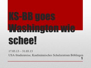 KS-BB  goes  Washington wie  schee !