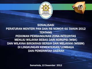 SOSIALISASI  PERATURAN MENTERI PAN DAN RB NOMOR  60  TAHUN 2012  TENTANG