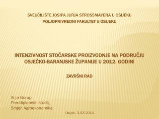 Anja  Gorup,  Preddiplomski studij, Smjer,  Agroekonomika Osijek, 3.03.2014.