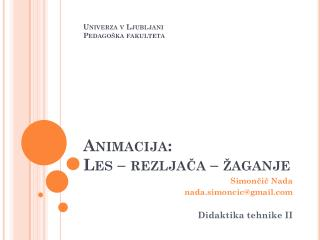 Univerza v Ljubljani Pedagoška fakulteta Animacija: Les – rezljača – žaganje