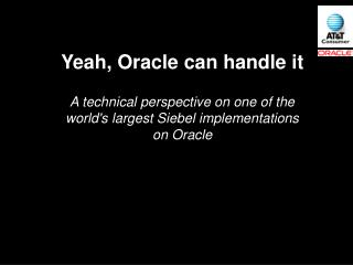 Yeah, Oracle can handle it
