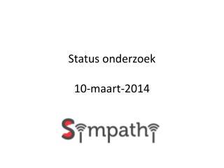 Status onderzoek 10 -maart-2014