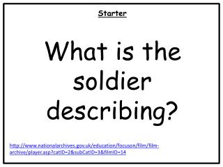 Starter What is the soldier describing?