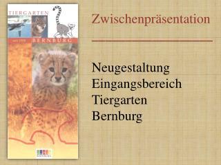 Zwischenpr�sentation __________________ Neugestaltung  Eingangsbereich  Tiergarten  Bernburg