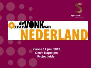 Zwolle 11 juni 2013 Gerrit Kapteijns  Projectleider