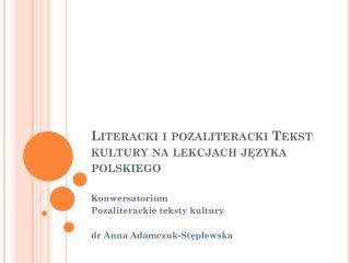 Literacki i pozaliteracki Tekst kultury na lekcjach j?zyka polskiego