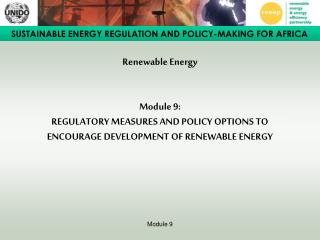 Renewable Energy   Module 9:  REGULATORY MEASURES AND POLICY OPTIONS TO ENCOURAGE DEVELOPMENT OF RENEWABLE ENERGY
