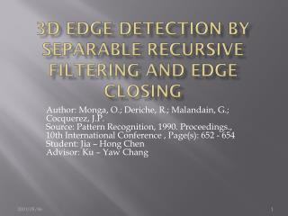 3D edge detection by separable recursive filtering and edge closing