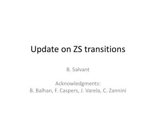 Update on ZS transitions