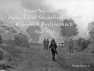 Woja Niemiec ze Związkiem Socjalistycznych Republik Radzieckich . 1941-1945