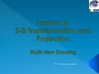 Lecture 2: 2-D Transformation and Projection Multi-view Drawing