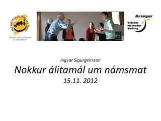 Ingvar  Sigurgeirsson Nokkur álitamál  um  námsmat 15.11.  2012