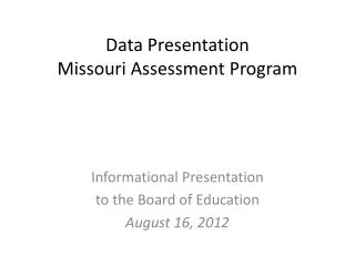 Data Presentation Missouri Assessment Program