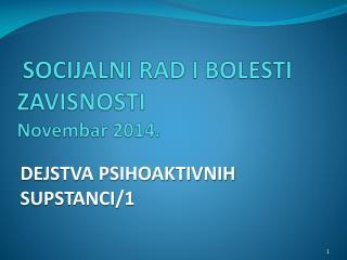SOCIJALNI RAD I BOLESTI ZAVISNOSTI  Novembar 201 4 .