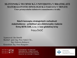 Vypracoval: Ján Jánošík Školiteľ: prof. Ing. Peter Sakál, CSc., Ing. Gabriela  Hrdinová