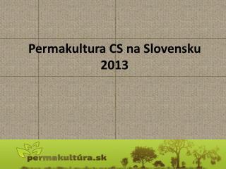 Permakultura  CS na Slovensku 2013
