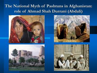 The National Myth of Pashtuns in Afghanistan:  role of Ahmad Shah Durrani Abdali