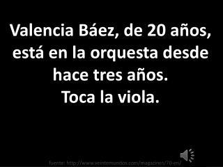 Valencia Báez, de 20 años, está en la orquesta desde hace tres años.  Toca  la viola.