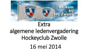 Extra  algemene  ledenvergadering Hockeyclub Zwolle