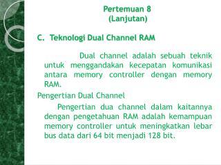 Pertemuan  8    ( Lanjutan ) C.   Teknologi  Dual Channel RAM
