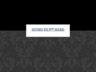 Intro To 9 th  Ward