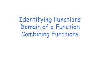 Identifying Functions Domain of a Function Combining Functions