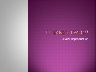 It Takes two!!!