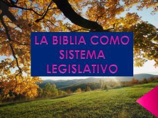 LA BIBLIA COMO SISTEMA LEGISLATIVO