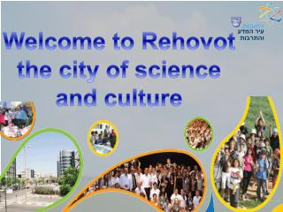Welcome to  Rehovot  the city of science and culture